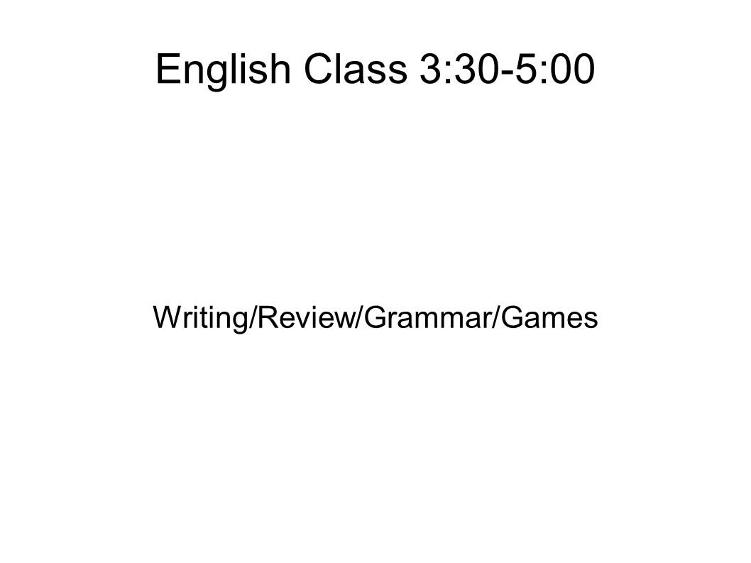 English Class 3:30-5:00 Writing/Review/Grammar/Games