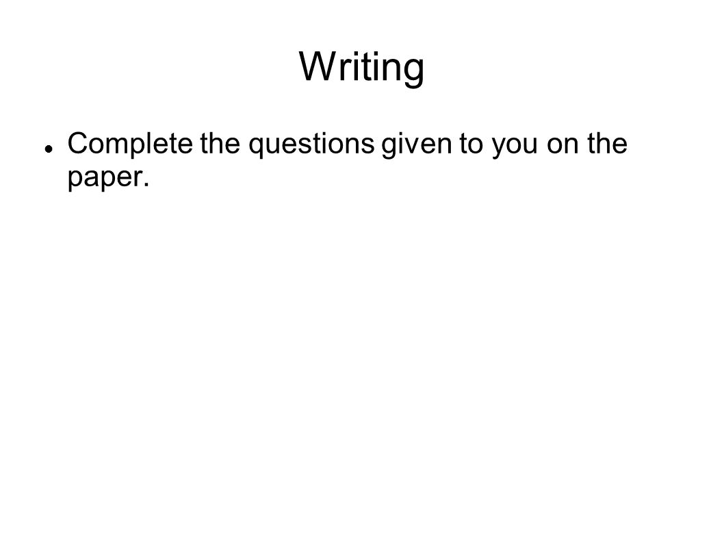Writing Complete the questions given to you on the paper.