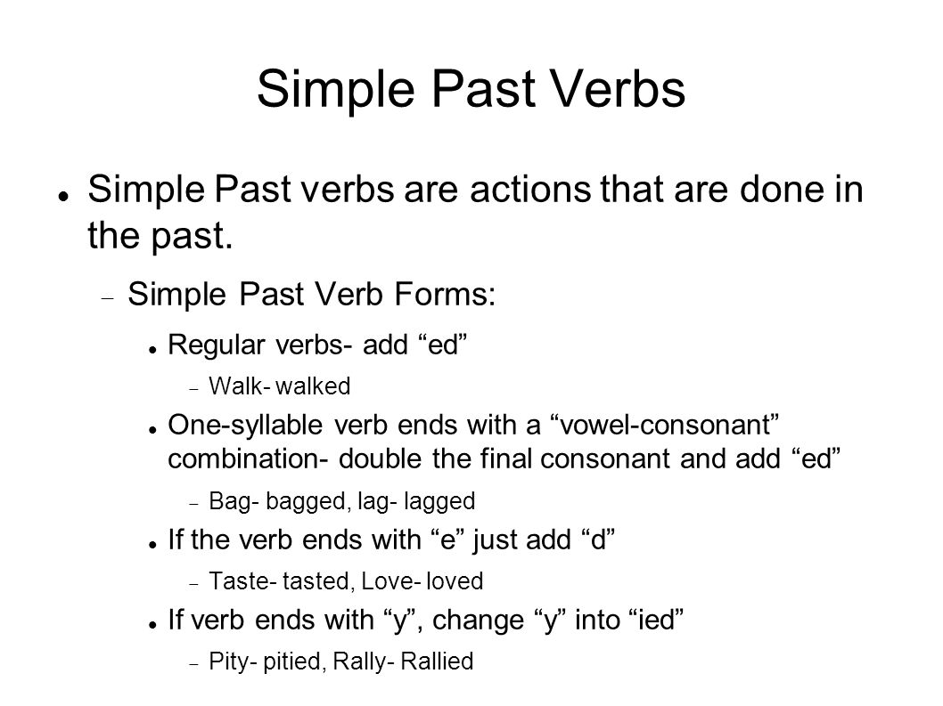 Simple Past Verbs Simple Past verbs are actions that are done in the past.