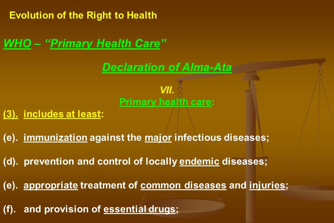 Evolution of the Right to Health WHO – Primary Health Care Declaration of Alma-Ata VII. Primary health care: (3). includes at least: (e). immunization