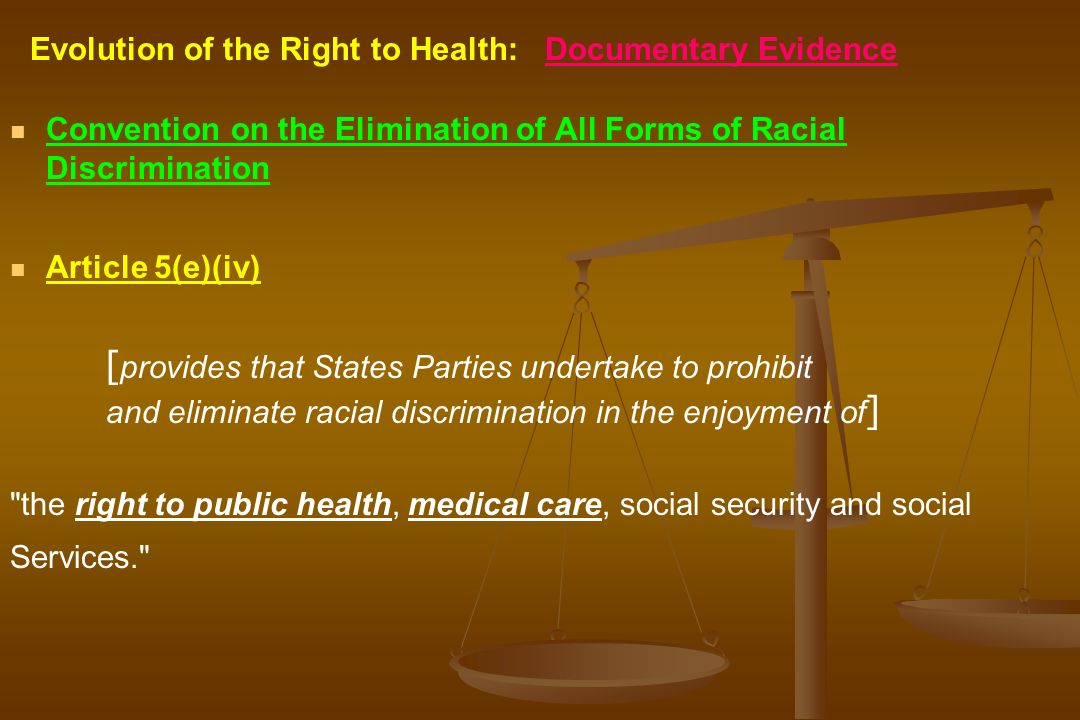 Evolution of the Right to Health: Documentary Evidence Convention on the Elimination of All Forms of Racial Discrimination Article 5(e)(iv) [ provides