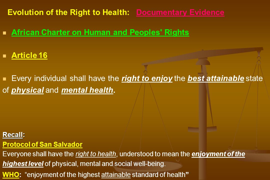 Evolution of the Right to Health: Documentary Evidence African Charter on Human and Peoples' Rights Article 16 Every individual shall have the right t