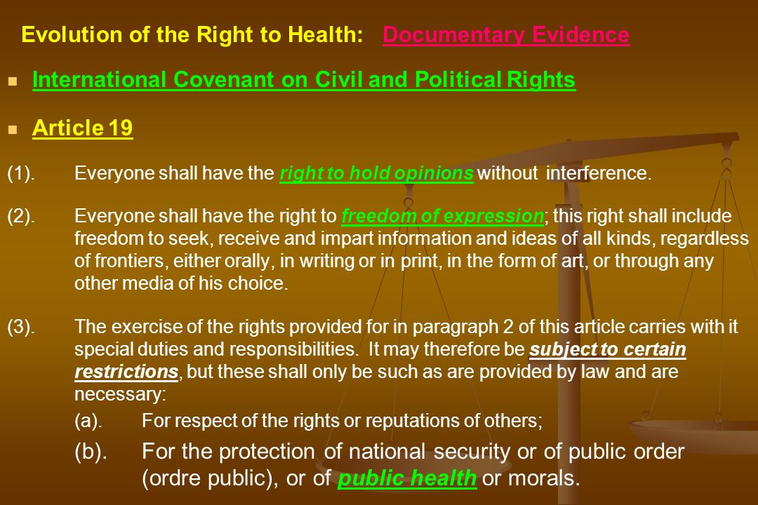 Evolution of the Right to Health: Documentary Evidence International Covenant on Civil and Political Rights Article 19 (1). Everyone shall have the ri