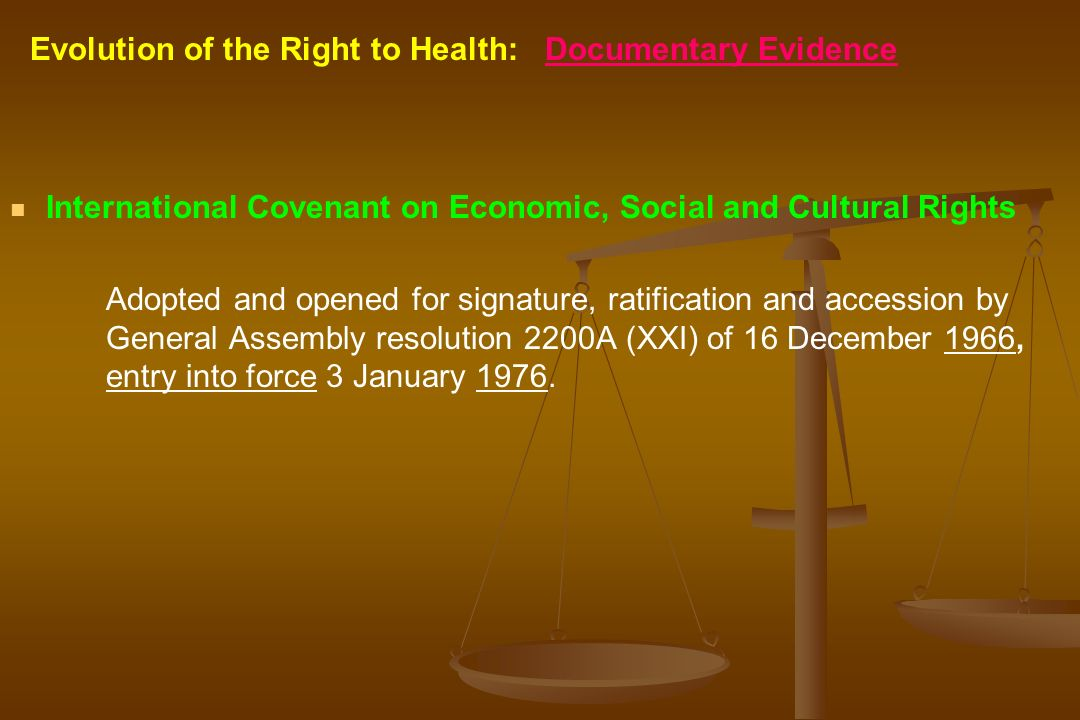 Evolution of the Right to Health: Documentary Evidence International Covenant on Economic, Social and Cultural Rights Adopted and opened for signature