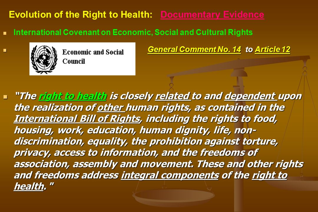 International Covenant on Economic, Social and Cultural Rights General Comment No. 14 to Article 12 The right to health is closely related to and depe
