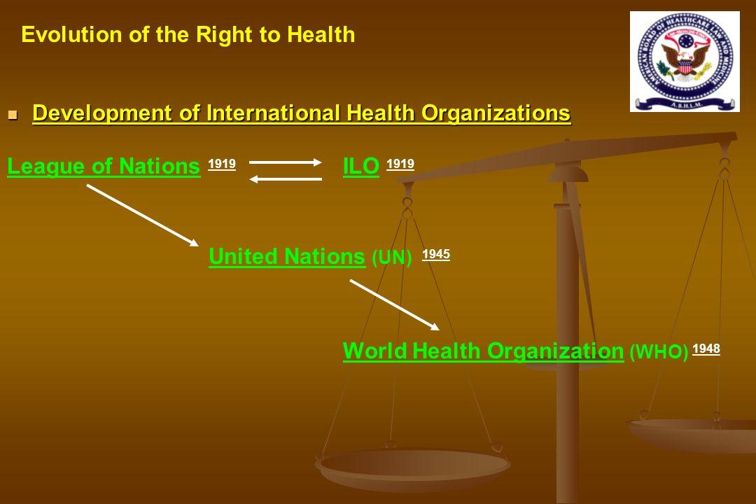 Development of International Health Organizations Development of International Health Organizations League of Nations 1919 ILO 1919 United Nations (UN