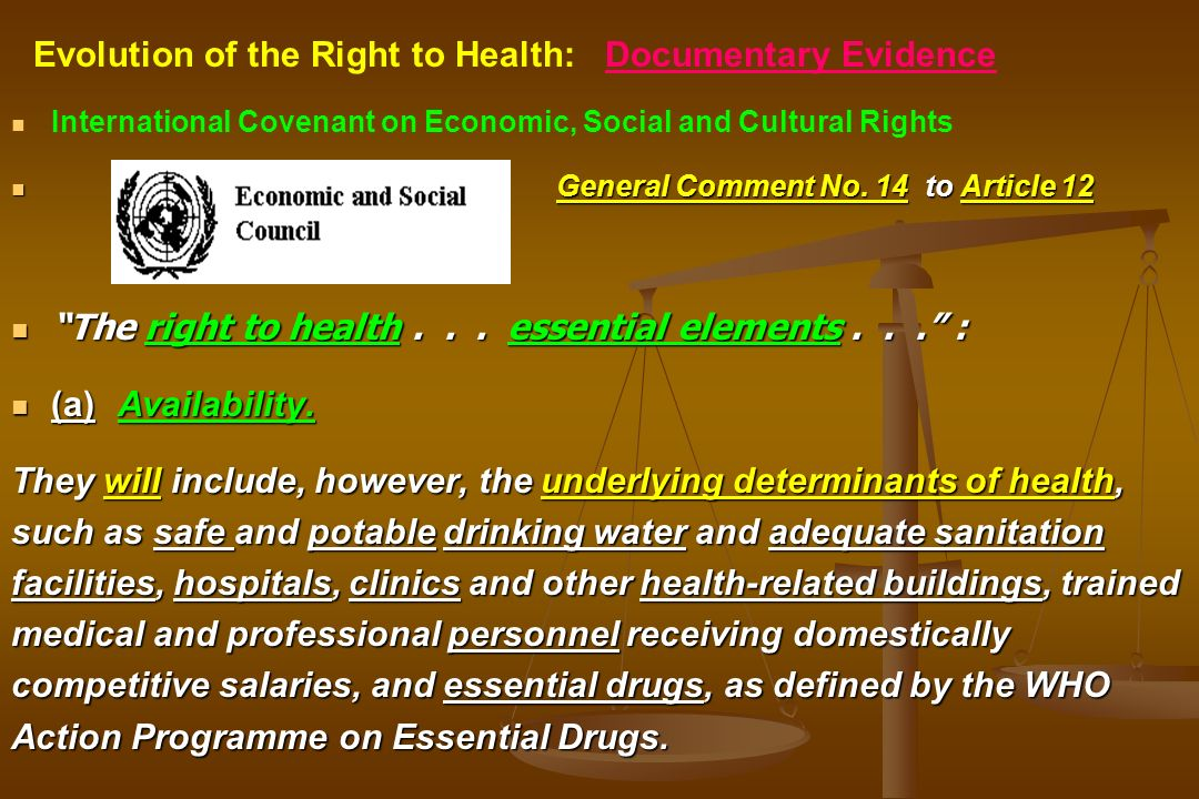 International Covenant on Economic, Social and Cultural Rights General Comment No. 14 to Article 12 The right to health... essential elements... : (a)