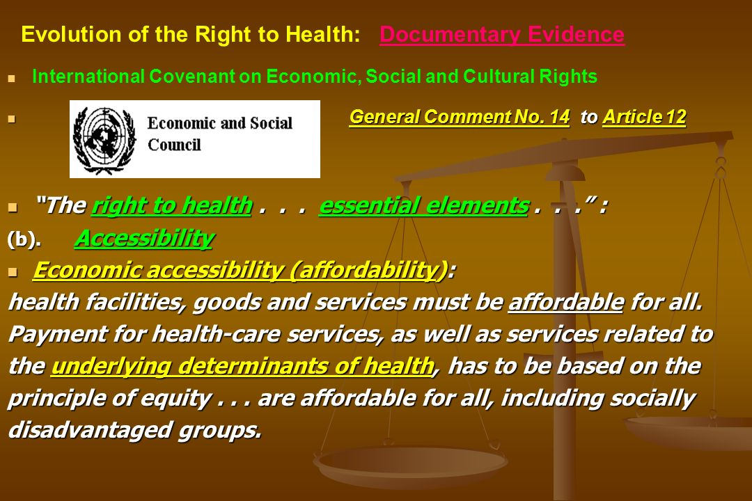 International Covenant on Economic, Social and Cultural Rights General Comment No. 14 to Article 12 The right to health... essential elements... : (b)
