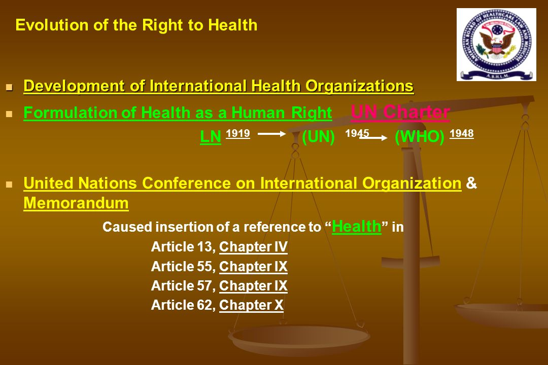 Development of International Health Organizations Development of International Health Organizations Formulation of Health as a Human Right UN Charter