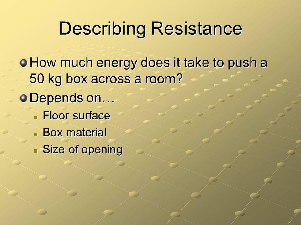 Describing Resistance How much energy does it take to push a 50 kg box across a room.