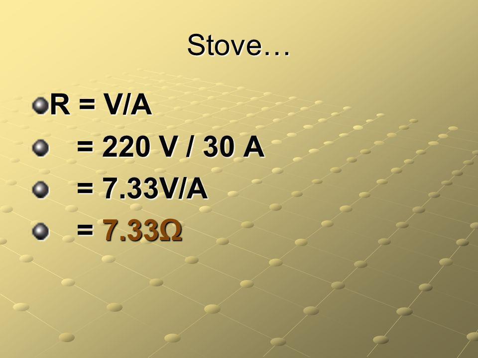Stove… R = V/A = 220 V / 30 A = 220 V / 30 A = 7.33V/A = 7.33V/A = 7.33 = 7.33
