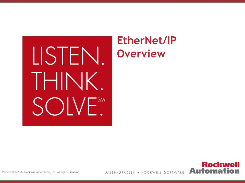 Copyright © 2007 Rockwell Automation, Inc. All rights reserved. EtherNet/IP Overview
