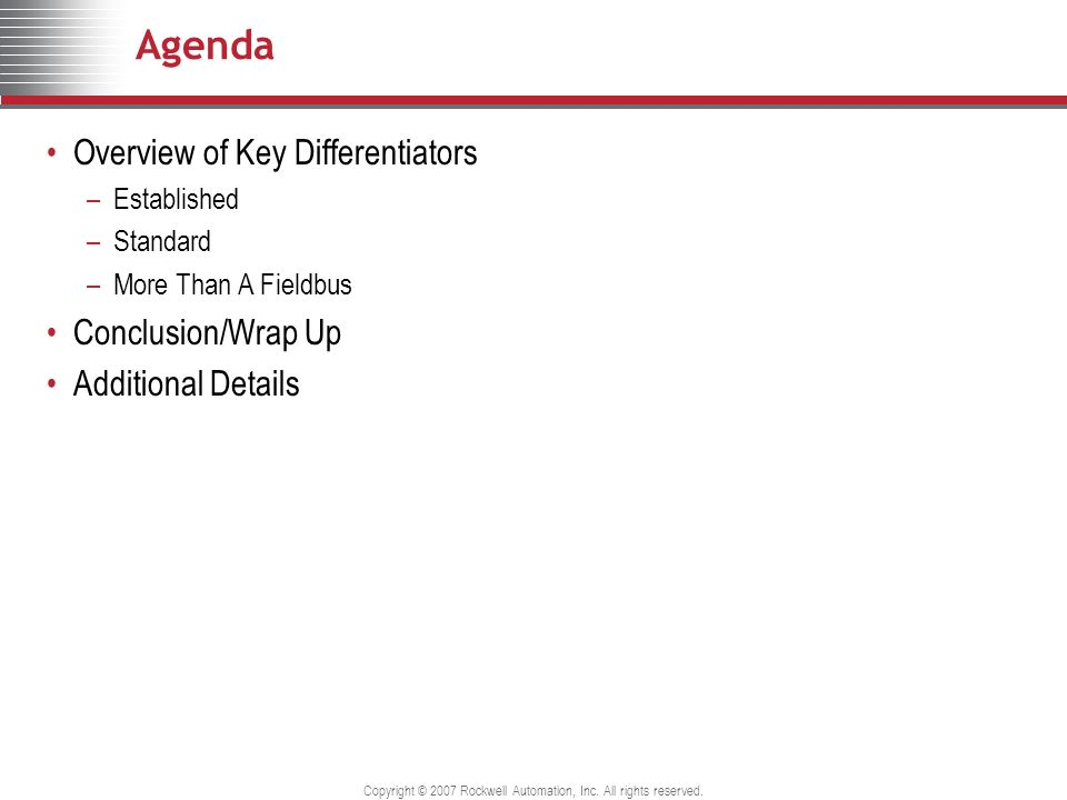 Copyright © 2007 Rockwell Automation, Inc. All rights reserved. Agenda Overview of Key Differentiators –Established –Standard –More Than A Fieldbus Co