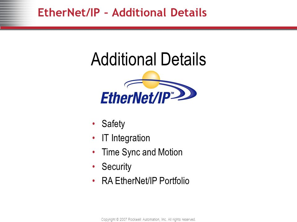 Copyright © 2007 Rockwell Automation, Inc. All rights reserved. EtherNet/IP – Additional Details Additional Details Safety IT Integration Time Sync an