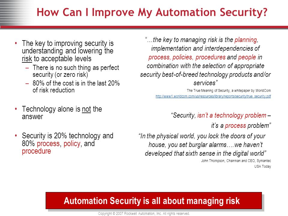Copyright © 2007 Rockwell Automation, Inc. All rights reserved. How Can I Improve My Automation Security? … the key to managing risk is the planning,