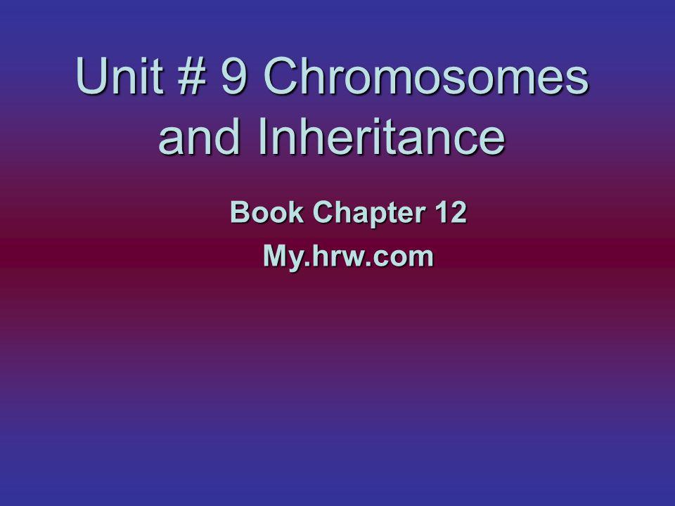Unit # 9 Chromosomes and Inheritance Book Chapter 12 My.hrw.com