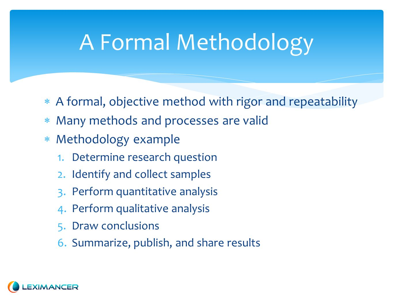 A Formal Methodology A formal, objective method with rigor and repeatability Many methods and processes are valid Methodology example 1.