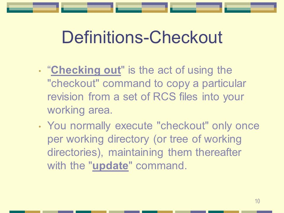 9 Definitions-Working file A working file is a disk file containing a checked-out copy of a source file that earlier had been placed under CVS.