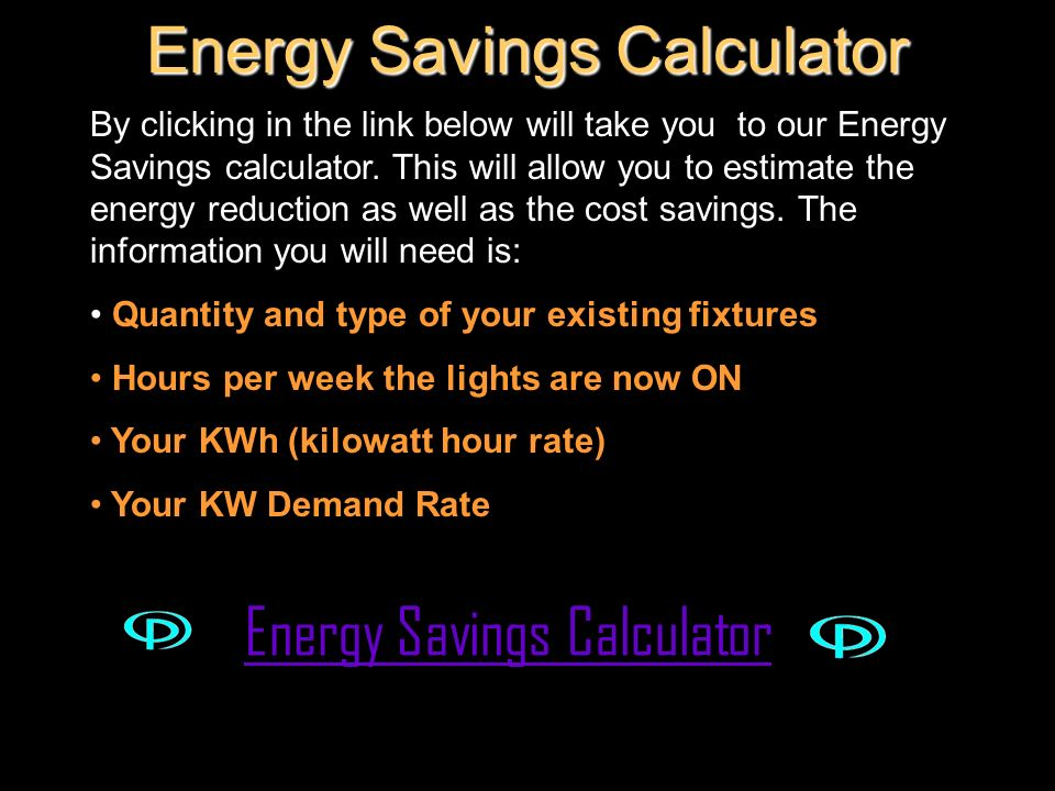 Energy Savings Calculator By clicking in the link below will take you to our Energy Savings calculator. This will allow you to estimate the energy red