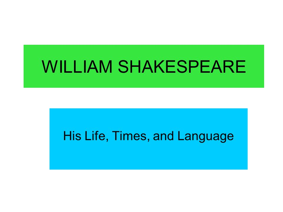 WILLIAM SHAKESPEARE His Life, Times, and Language