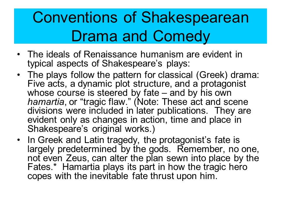 Conventions of Shakespearean Drama and Comedy The ideals of Renaissance humanism are evident in typical aspects of Shakespeares plays: The plays follo