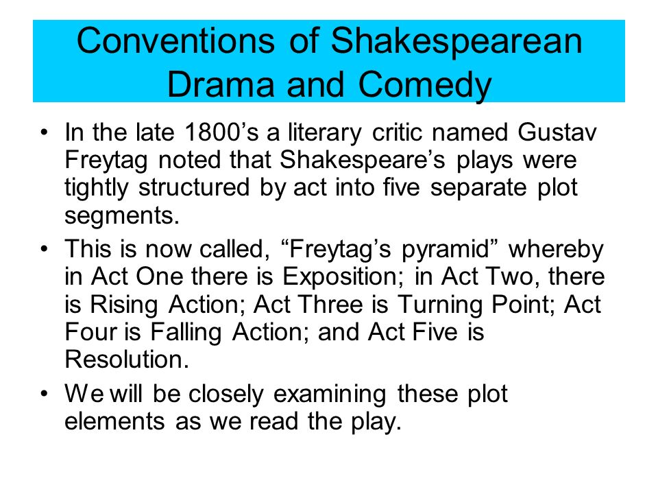 In the late 1800s a literary critic named Gustav Freytag noted that Shakespeares plays were tightly structured by act into five separate plot segments