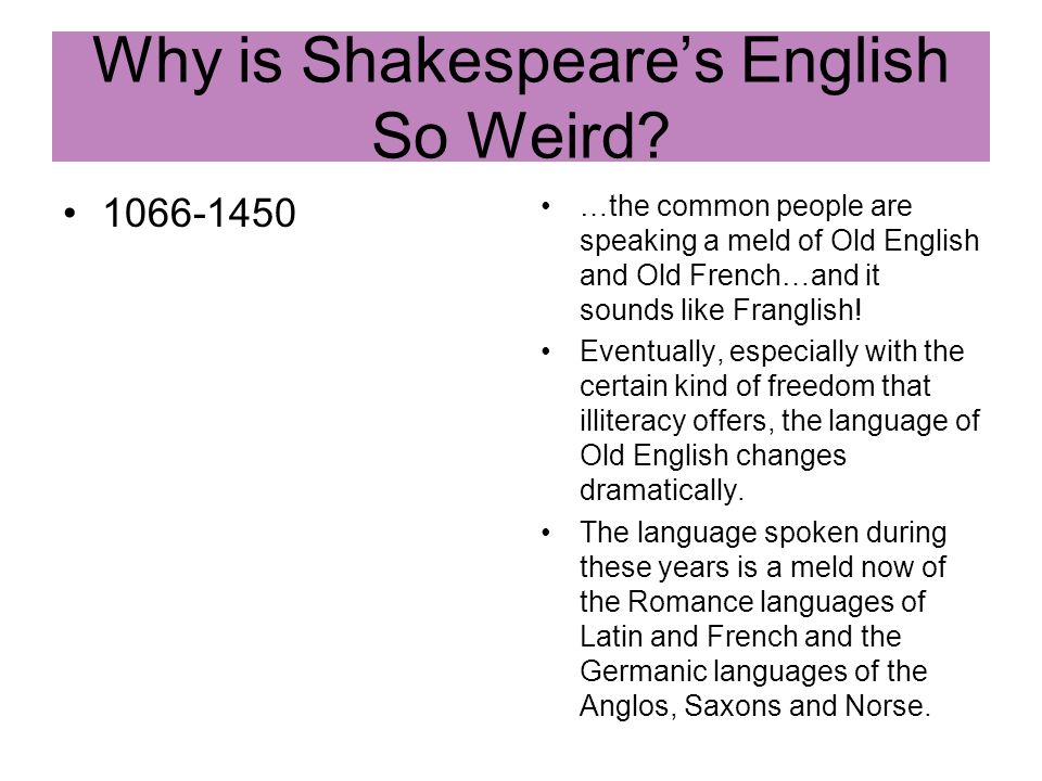 1066-1450 …the common people are speaking a meld of Old English and Old French…and it sounds like Franglish! Eventually, especially with the certain k