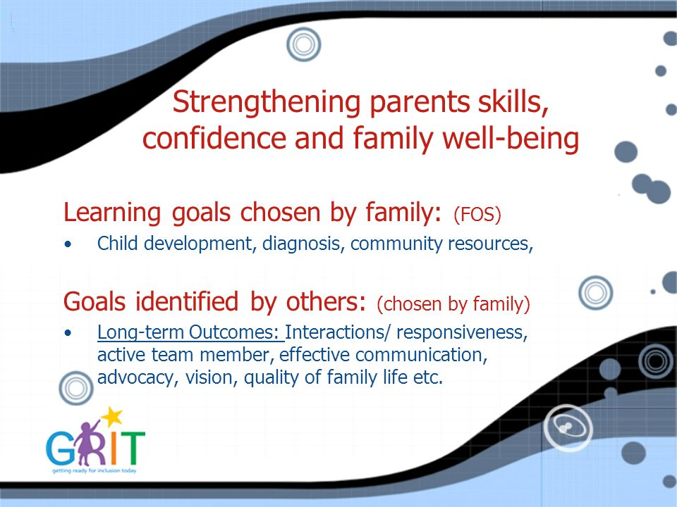Strengthening parents skills, confidence and family well-being Learning goals chosen by family: (FOS) Child development, diagnosis, community resource