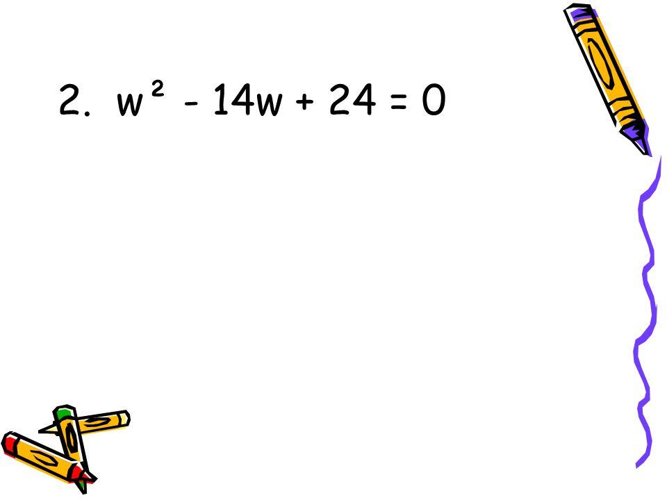 2. w² - 14w + 24 = 0