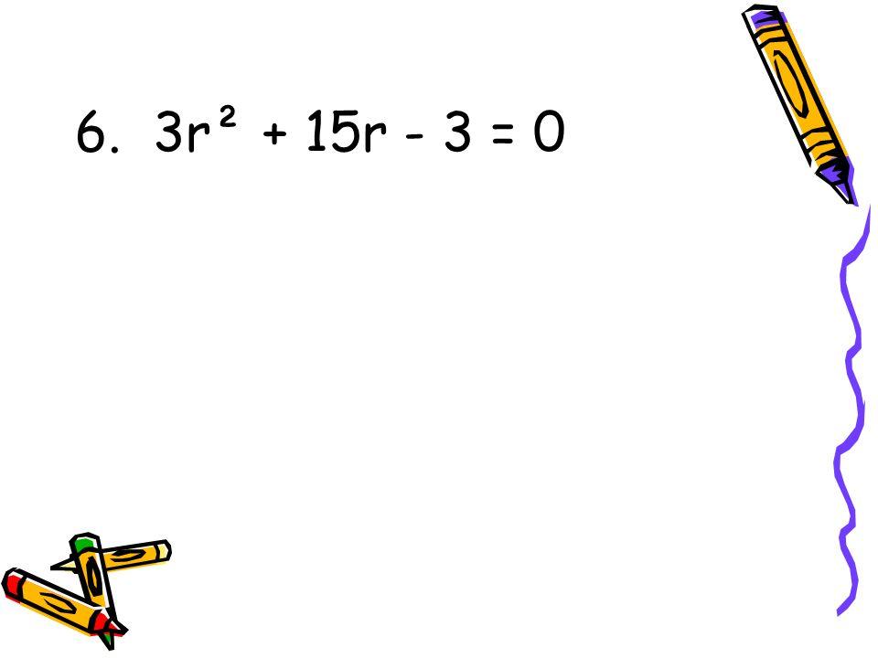 6. 3r² + 15r - 3 = 0
