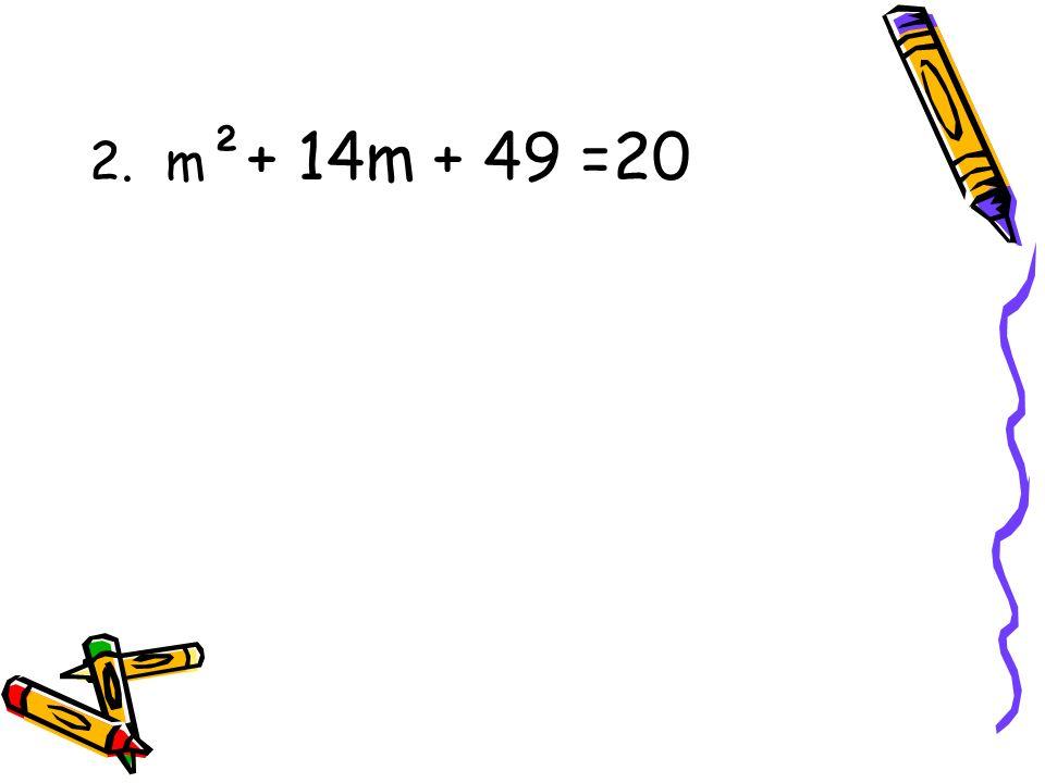2. m ²+ 14m + 49 =20