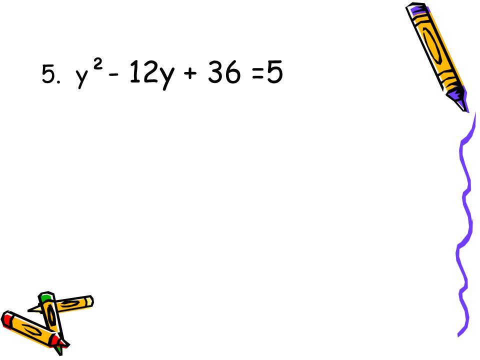5. y ²- 12y + 36 =5