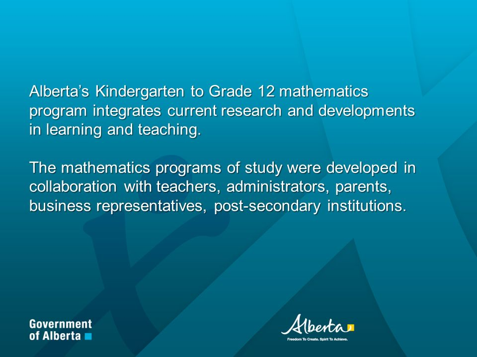 Albertas Kindergarten to Grade 12 mathematics program integrates current research and developments in learning and teaching.