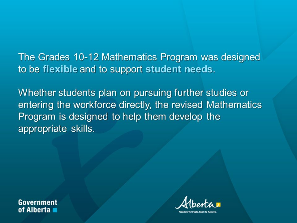 The Grades 10-12 Mathematics Program was designed to be flexible and to support student needs.