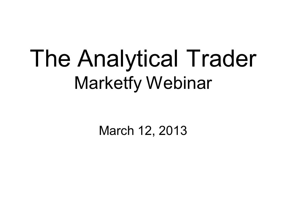 The Analytical Trader Marketfy Webinar March 12, 2013