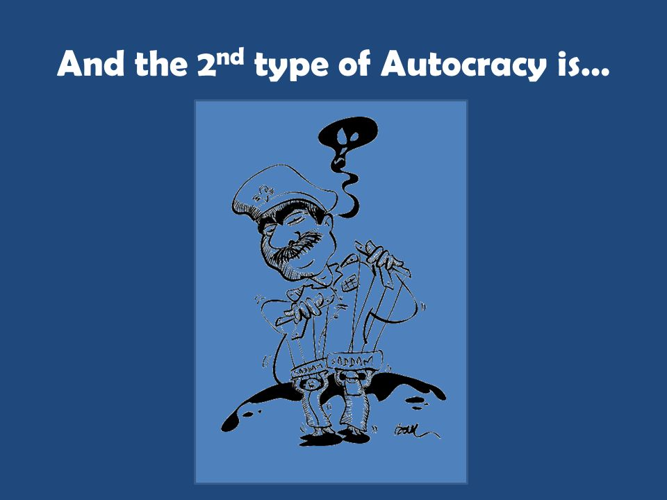 And the 2 nd type of Autocracy is…