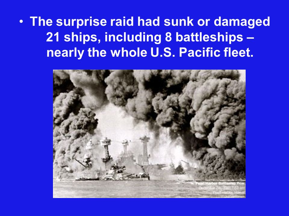 The surprise raid had sunk or damaged 21 ships, including 8 battleships – nearly the whole U.S.