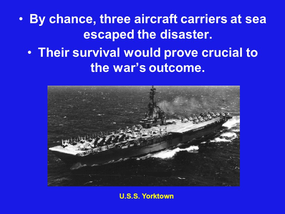By chance, three aircraft carriers at sea escaped the disaster.