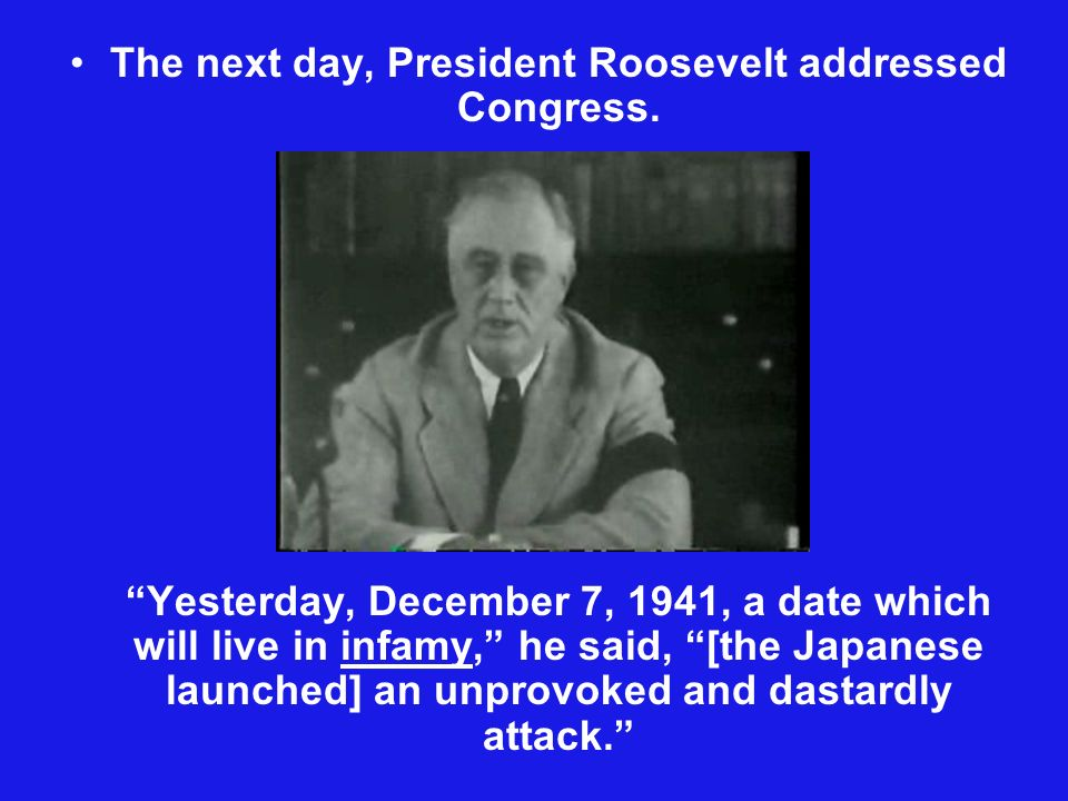 The next day, President Roosevelt addressed Congress.