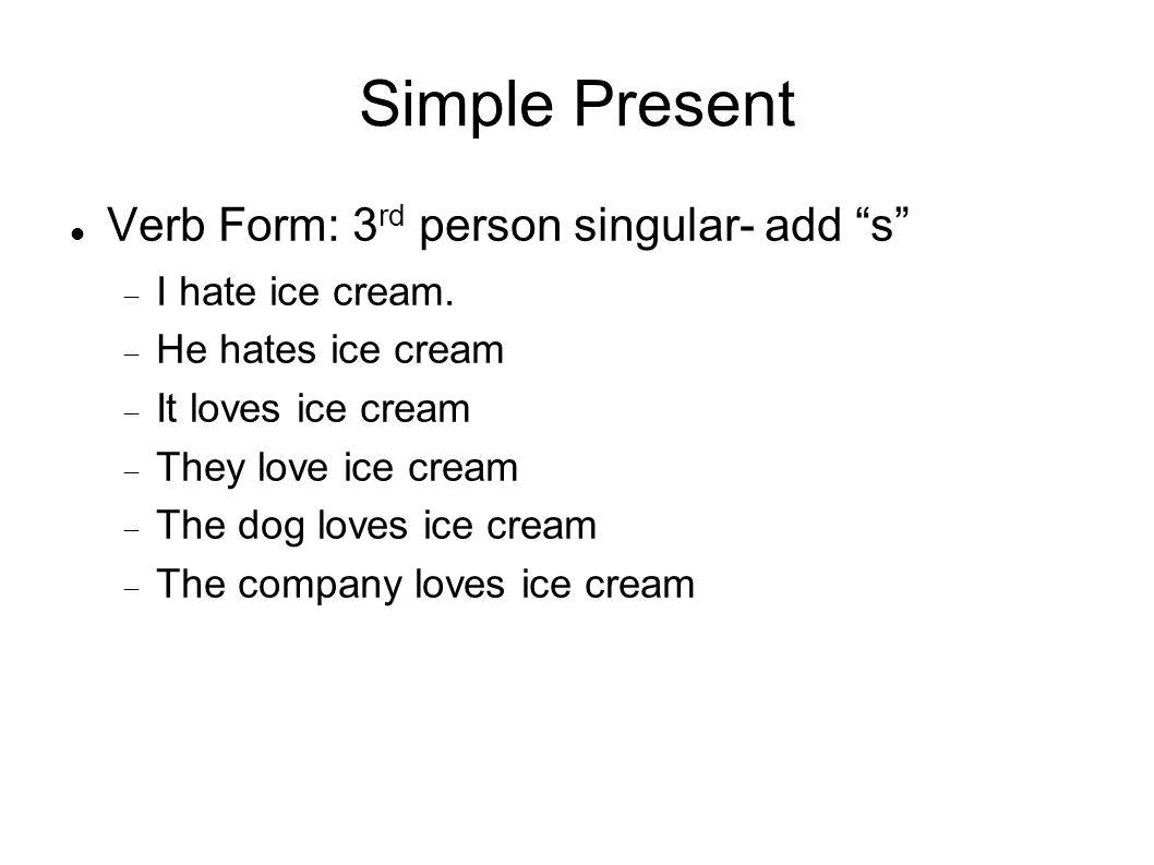 Simple Present Verbs When do you use Simple Present Verbs.