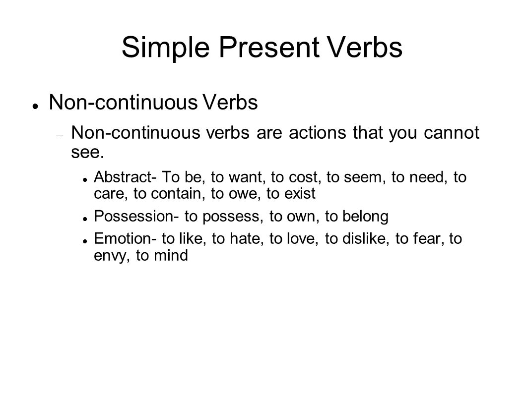 Simple Present Verbs Non-continuous Verbs Non-continuous verbs are actions that you cannot see.