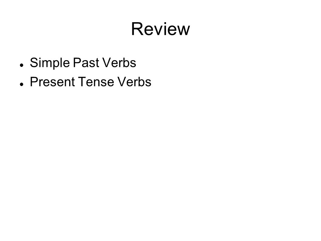 Review Simple Past Verbs Present Tense Verbs