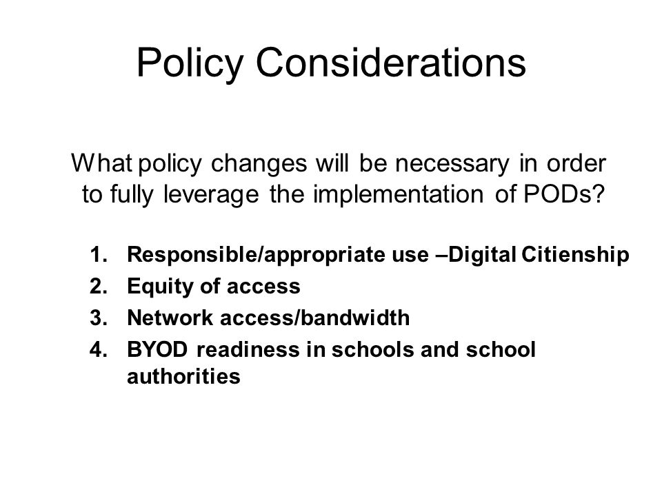 Policy Considerations What policy changes will be necessary in order to fully leverage the implementation of PODs.