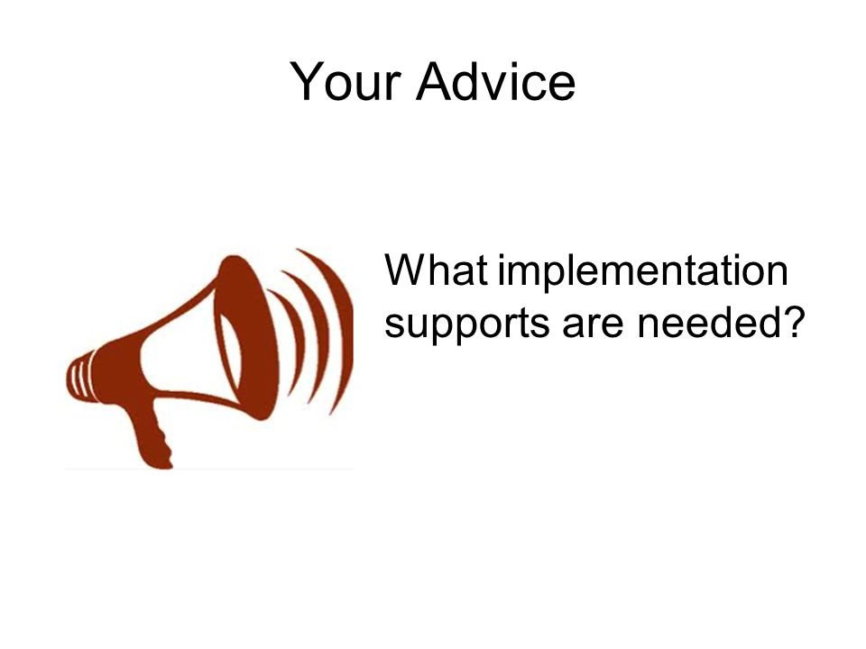 Your Advice What implementation supports are needed