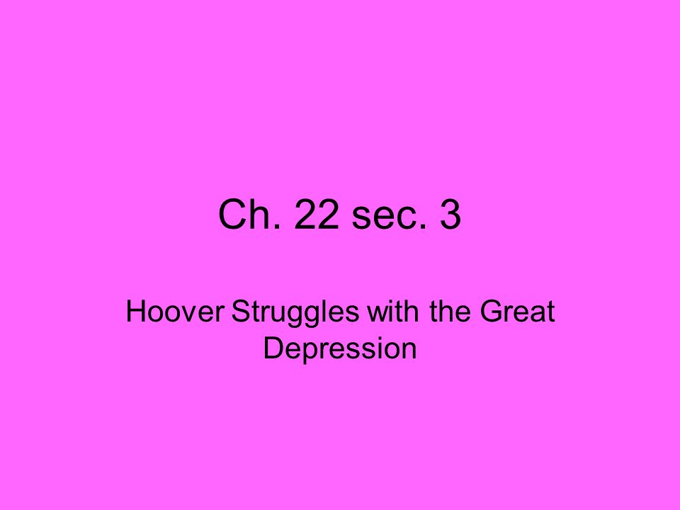 Ch. 22 sec. 3 Hoover Struggles with the Great Depression