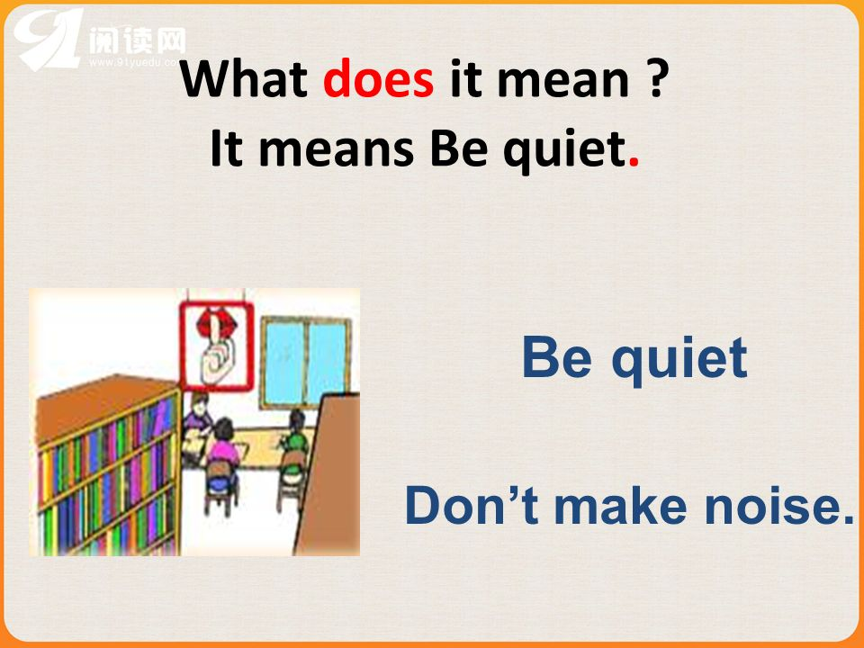 What does it mean ? It means Be quiet. Be quiet Dont make noise.