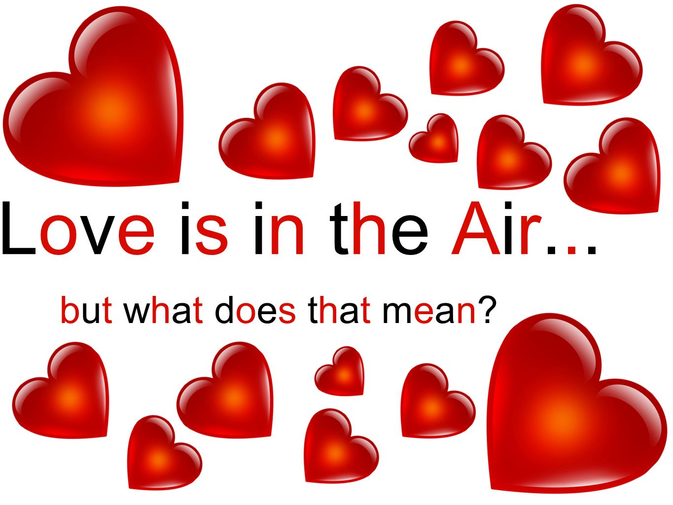 Love is in the Air... but what does that mean?
