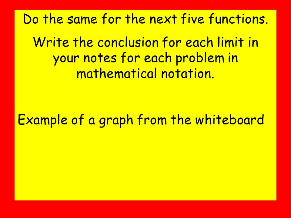Do the same for the next five functions. Write the conclusion for each limit in your notes for each problem in mathematical notation. Example of a gra