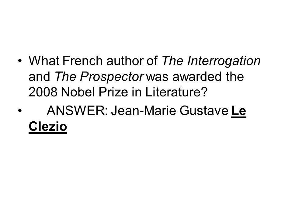 What French author of The Interrogation and The Prospector was awarded the 2008 Nobel Prize in Literature.