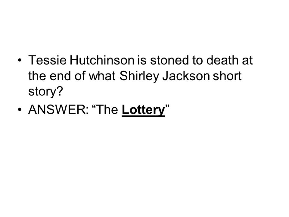 Tessie Hutchinson is stoned to death at the end of what Shirley Jackson short story.